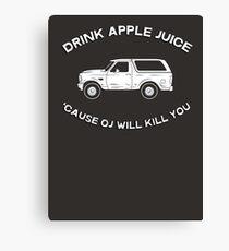 Drink apple juice 'cause OJ will kill you Canvas Print