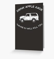 Drink apple juice 'cause OJ will kill you Greeting Card
