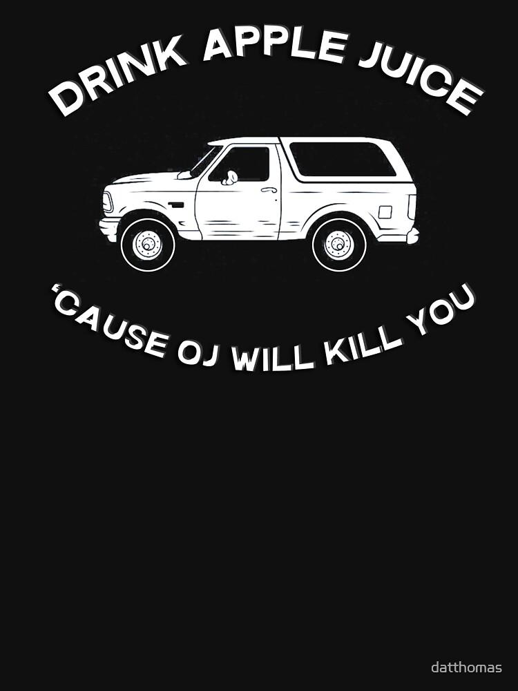 Drink apple juice 'cause OJ will kill you | Unisex T-Shirt