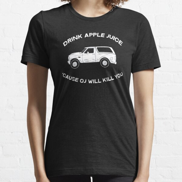 Drink apple juice 'cause OJ will kill you Essential T-Shirt