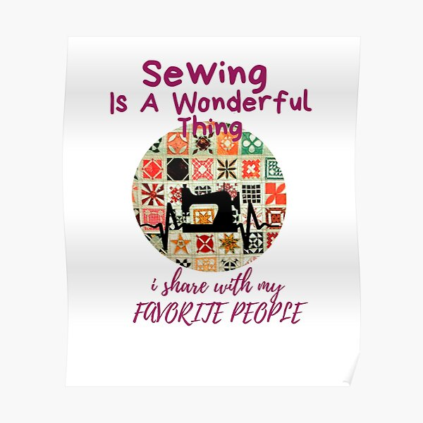 Sew Much To Do Sew Little Time Sewing Is A Wonderful Thing Poster
