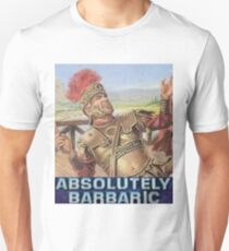 Absolutely barbaric! T-Shirt