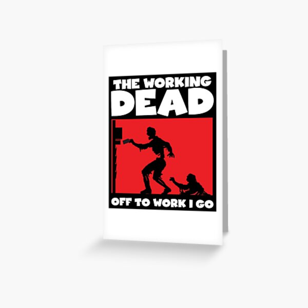 The Working Dead Zombies Greeting Card