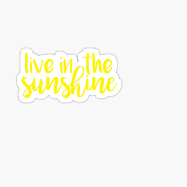 live in the sunshine Sticker