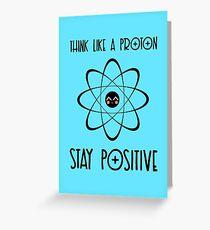 Think like a proton - BLUE Greeting Card