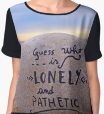 guess who is lonely and pathetic Women's Chiffon Top