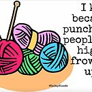 I knit because punching people is highly frowned upon. by KnitzyBlonde