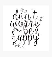 Don't Worry Be Happy Photographic Print