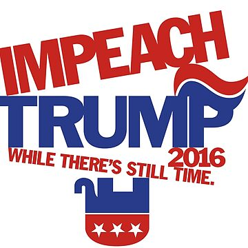IMPEACH TRUMP 2016! by BringCrazyBack