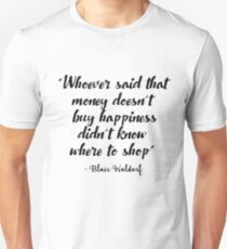Gossip Girl - Whoever said that money doesn't buy happiness... Unisex T-Shirt