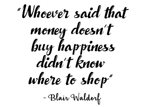 Gossip Girl - Whoever said that money doesn't buy happiness... by Quotation  Park