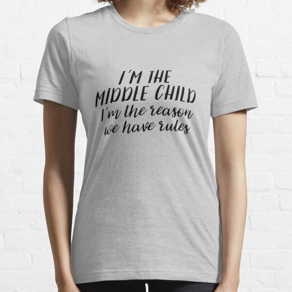I'm the Middle Child Essential T-Shirt