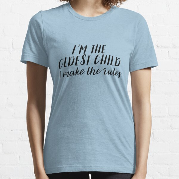 I'm the Oldest Child Essential T-Shirt
