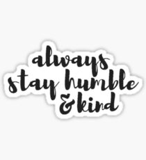 Always Stay Humble and Kind Sticker