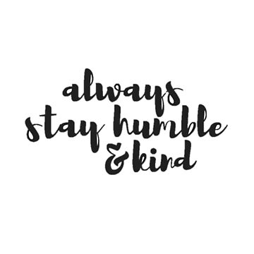 Always Stay Humble and Kind by annmariestowe
