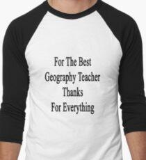 For The Best Geography Teacher Thanks For Everything  Men's Baseball ¾ T-Shirt