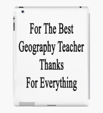 For The Best Geography Teacher Thanks For Everything  iPad Case/Skin
