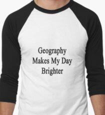 Geography Makes My Day Brighter  Men's Baseball ¾ T-Shirt