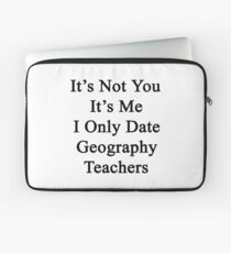 It's Not You It's Me I Only Date Geography Teachers  Laptop Sleeve