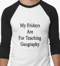 My Fridays Are For Teaching Geography  Men's Baseball ¾ T-Shirt
