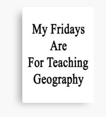 My Fridays Are For Teaching Geography  Canvas Print