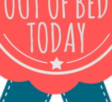 I Got Out of Bed Today Ribbon Sticker