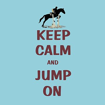 Keep Calm and Jump On Horse T-Shirt or Hoodie by Shana1065