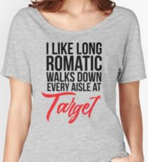 I Like Long Romantic Walks Down Every Aisle At Target Women's Relaxed Fit T-Shirt