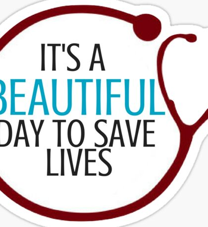 Its a Beautiful Day to Save Lives Stethoscope Sticker