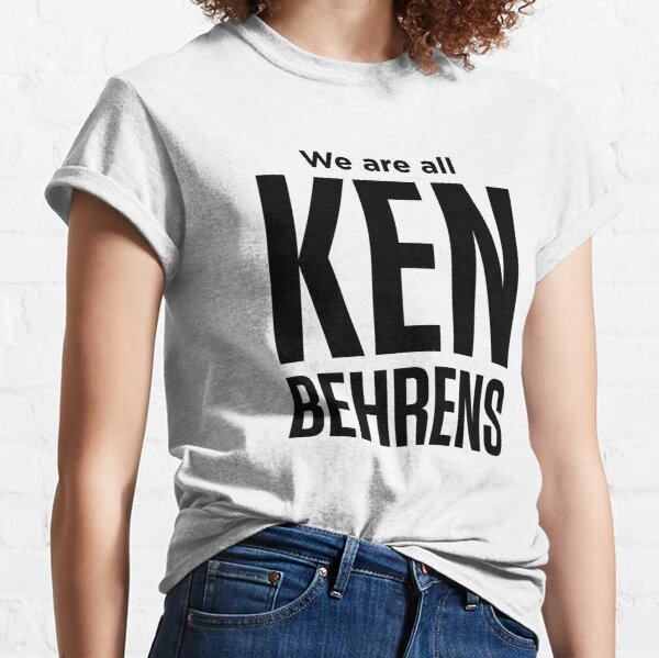 We are all Ken Behrens Classic T-Shirt