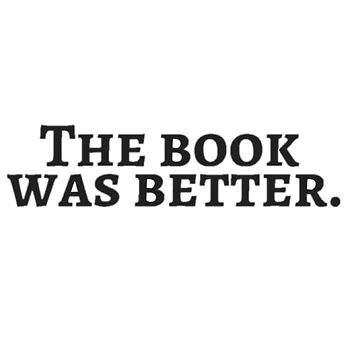 The Book was Better by annmariestowe