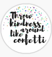 Throw Kindness Around Like Confetti Sticker