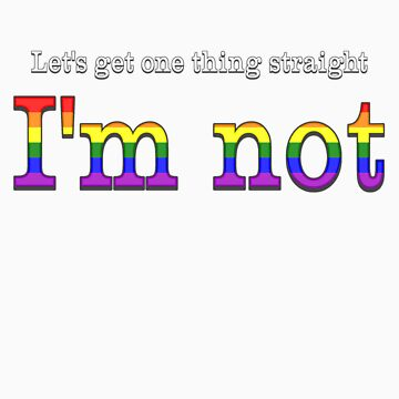 Let's Get One Thing Straight: I'm Not (Gay Pride) by powerfox1995