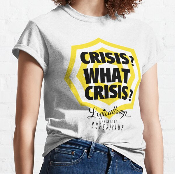 Crisis? What crisis? Classic T-Shirt