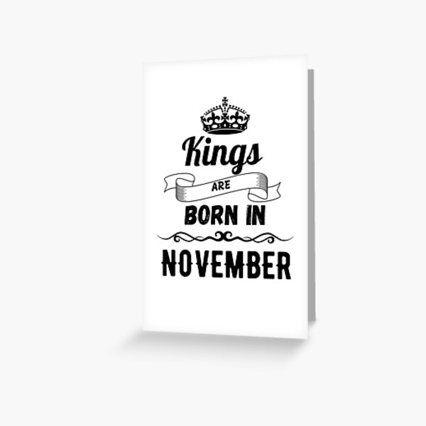 Kings are born in november Greeting Card