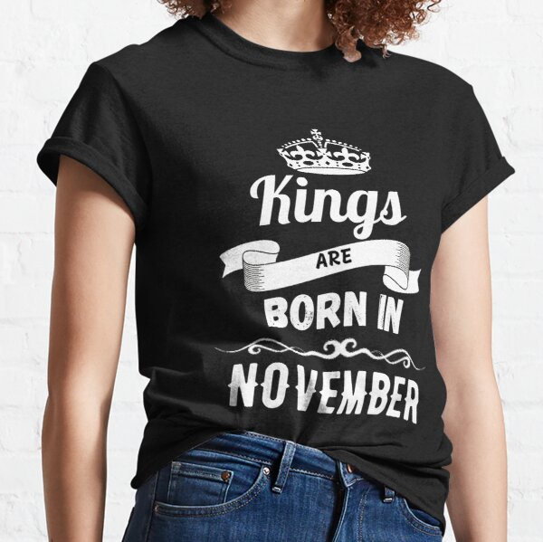 Kings are born in november Classic T-Shirt