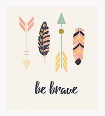 Be brave Photographic Print