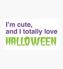 I'm cute and I Totally love HALLOWEEN Photographic Print