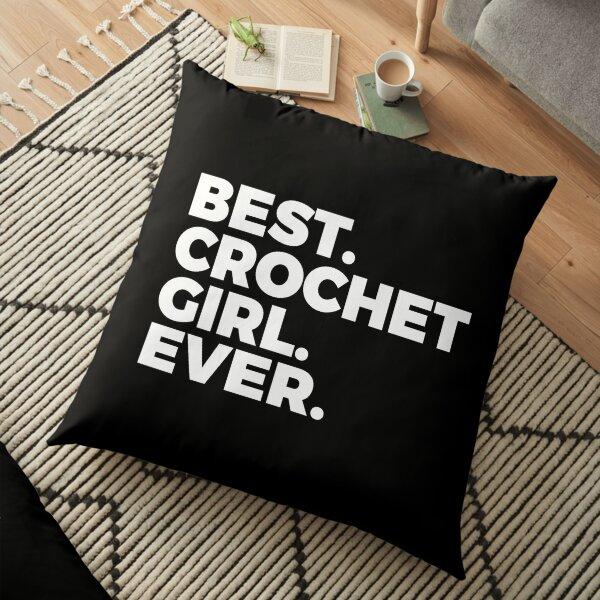 Best Crochet Girl Ever   Crocheting   Arts And Crafts Floor Pillow