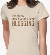 I'm cute, and I totally love blogging T-Shirt