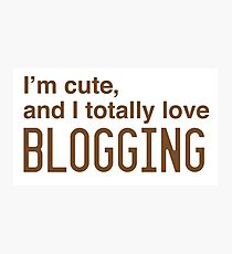 I'm cute, and I totally love blogging Photographic Print