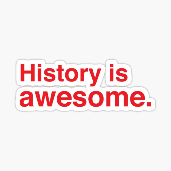 History is AWESOME. Sticker