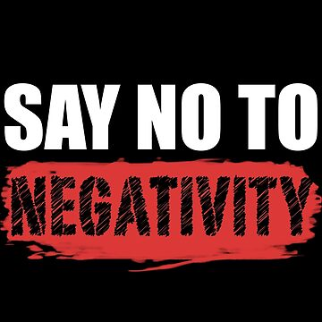 Say No to Negativity in Black & Red by ArtOnMySleeve