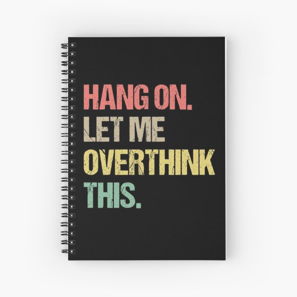 Hang on Let me Overthink This Funny Saying Gift Retro T-Shirt Retro Stickers Retro Posters Spiral Notebook