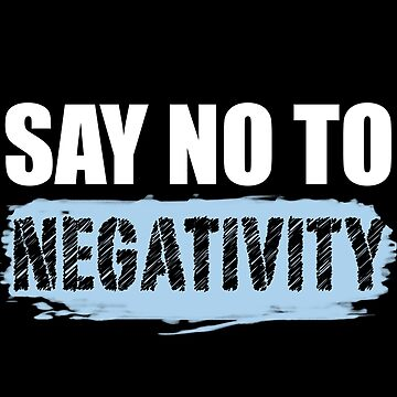 Say No to Negativity in Black & Blue by ArtOnMySleeve