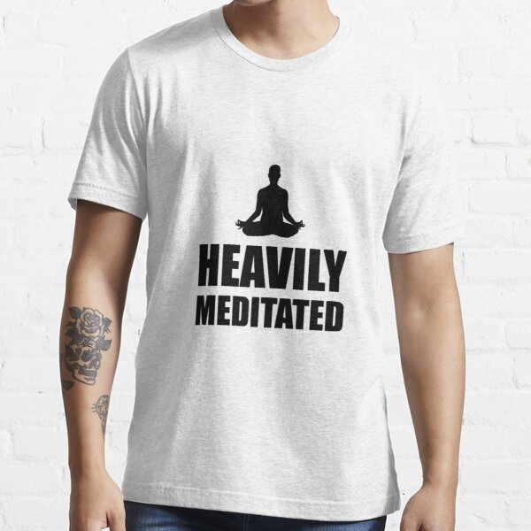 Heavily Meditated Essential T-Shirt