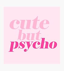 CUTE BUT PSYCHO QUOTE | FUN GRAPHIC PRINT Photographic Print