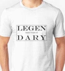 LEGEN (wait for it) DARY! T-Shirt