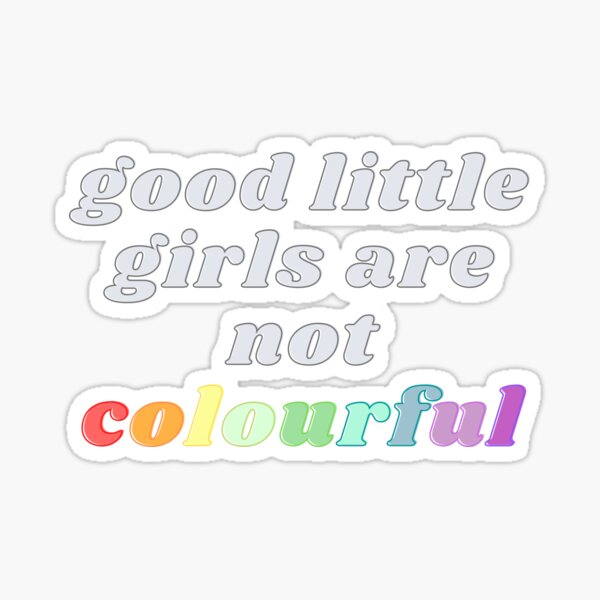 Good Little Girls Are Not Colourful Sticker