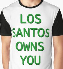 Los Santos Owns You Graphic T-Shirt